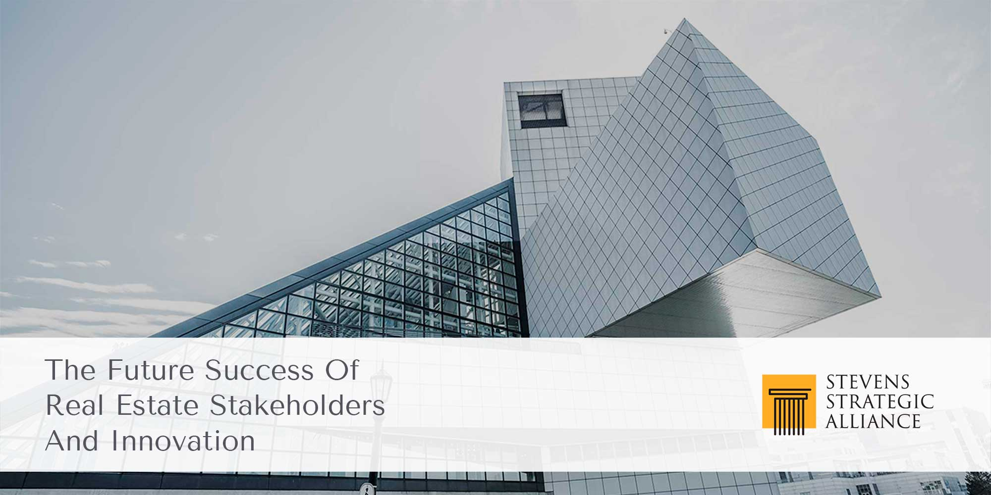 The Future Success of Real Estate Stakeholders and Innovation